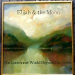 Elijah and the Moon: The Lonesome World Beyond The Trees