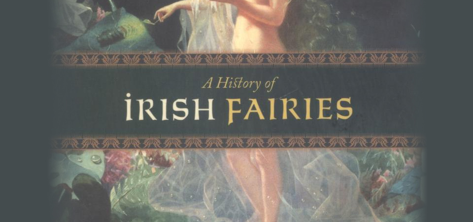 "Celebrate Irish Folklore in ""A History of Irish Fairies"""