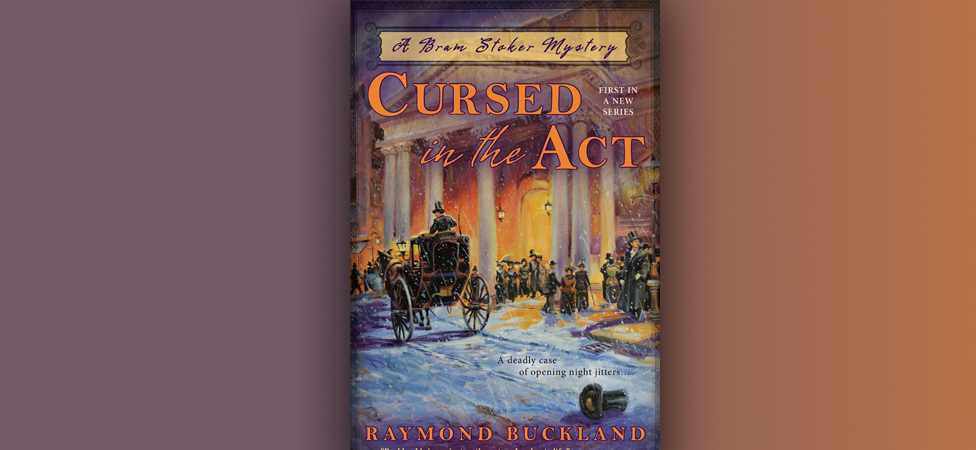 "Bram Stoker's ""Dracula"" Meets ""Supernatural"" in New Novel ""Cursed in the Act"""