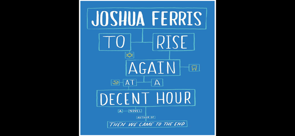 "Explore the Nature of Belonging in Joshua Ferris's ""To Rise Again at a Decent Hour"""