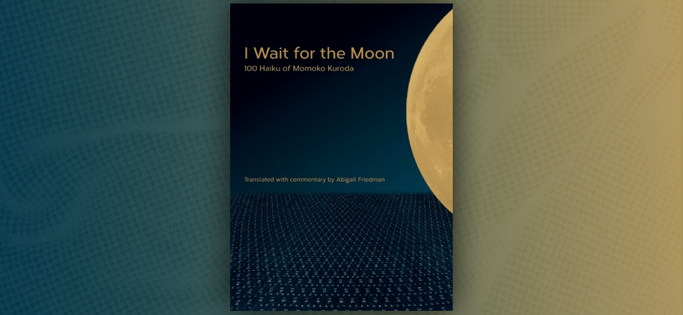 "Explore the Art of Haiku With Momoko Kuroda's ""I Wait for the Moon"""