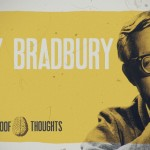 Bulletproof Thoughts: A Web Series of Philosophical Nuggets From Ray Bradbury, Joe Strummer