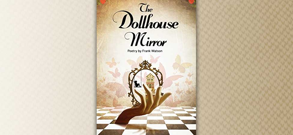 "Wander Through a Dream World in Frank Watson's ""The Dollhouse Mirror"""