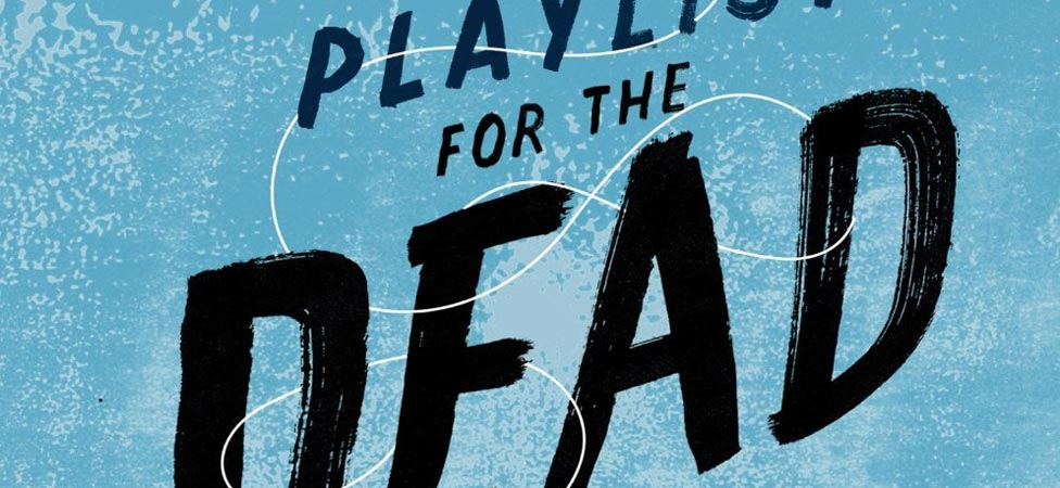 "Music Heals Grief in YA Novel ""Playlist for the Dead"""